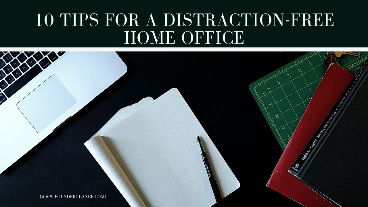 Remote Entrepreneurs:10 Tips for a Distraction-Free Home Office